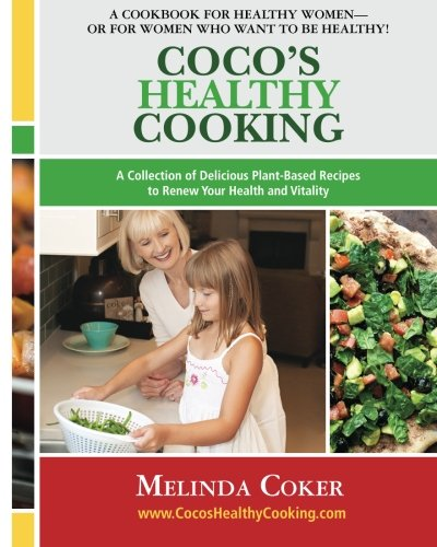 Coco's Healthy Cooking: A Collection of Delicious Plant-Based Recipes to Renew Your Health &...
