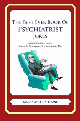 9781478215394: The Best Ever Book of Psychiatrist Jokes: Lots and Lots of Jokes Specially Repurposed for You-Know-Who