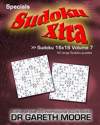 Sudoku 16x16 Volume 7: Sudoku Xtra Specials: Moore, Dr Gareth