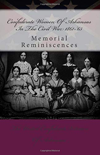 9781478221753: Confederate Women Of Arkansas In The Civil War 1861-'65: Memorial Reminiscences