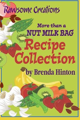 More than a Nut Milk Bag Recipe Collection: Brenda Hinton