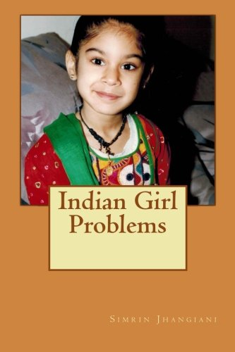 Indian Girl Problems: Jhangiani, Simrin Sushil