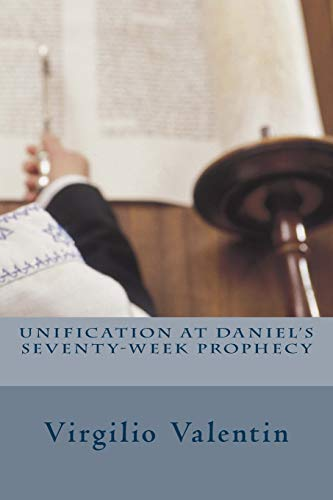 9781478224532: Unification at Daniel's Seventy-Week Prophecy