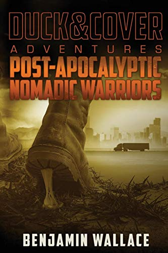 9781478224983: Post-Apocalyptic Nomadic Warriors: A Duck & Cover Adventure