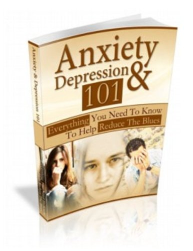 9781478225898: Anxiety and Depression 101: Everything You Need To Know To Help Reduce The Blues