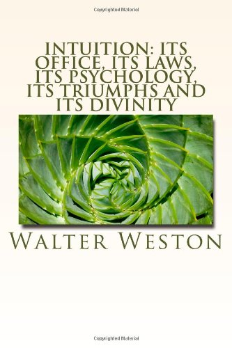 Intuition: Its Office, Its Laws, Its Psychology,: Walter Newell Weston