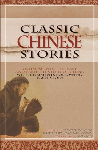 Classic Chinese Stories: A Glimpse into the Vast and Fabled History of China with Editor's ...