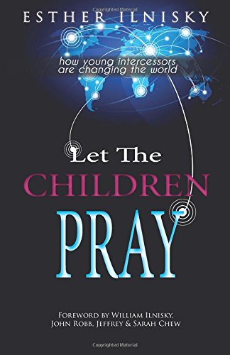Let The Children Pray: How Young Intercessors Are Changing the World: Ilnisky, Esther