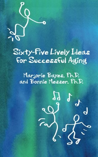 9781478229520: Sixty-Five Lively Ideas for Successful Aging