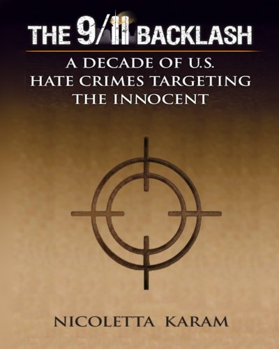9781478230953: The 9/11 Backlash: A Decade of U.S. Hate Crimes Targeting the Innocent