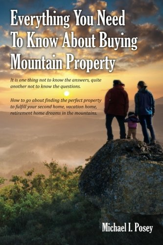Everything You Need To Know About Buying Mountain Property: It is one thing not to know the answers...