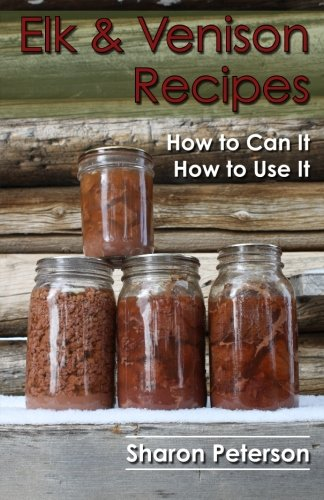 9781478234876: Elk and Venison Recipes: How to Can it; How to Use it