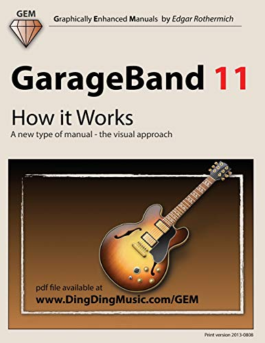 9781478236962: GarageBand 11 - How it Works: A new type of manual - the visual approach (Graphically Enhanced Manuals)