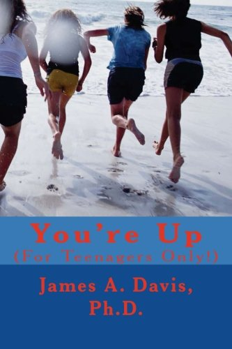 You're Up: (For Teenagers Only!) (Volume 1) (1478237457) by James A. Davis Ph.D.