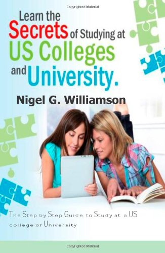 9781478239024: Learn the Secret of Studying at US Colleges: The Step-by-Step Guide to study at US Colleges and University