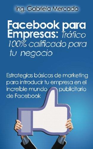 Facebook para Empresas: Tráfico 100% calificado para tu negocio de Facebook en Españ...