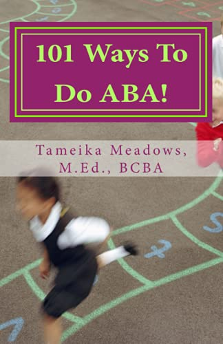 101 Ways To Do ABA!: Practical and: Meadows, Tameika