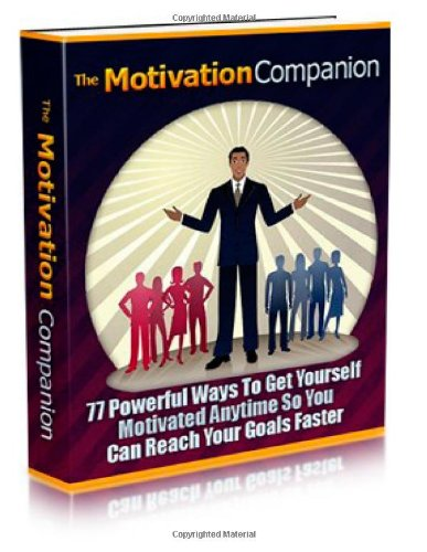 9781478242673: The Motivation Companion: 77 Powerful Ways To Get Your Self Motivated Anytime So You Can Reach Your Goals Faster