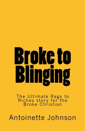 9781478244547: Broke to Blinging: The Ultimate Rags to Riches story for the Broke Christian