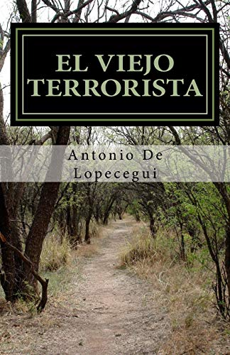 El Viejo Terrorista (Spanish Edition): Lopecegui, Antonio De