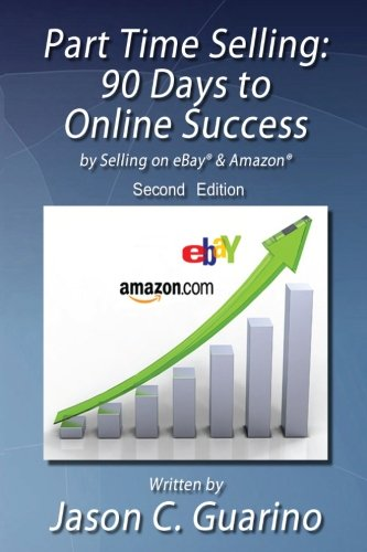 Part Time Selling: 90 Days to Online Success by Selling on eBay & Amazon: Jason Guarino