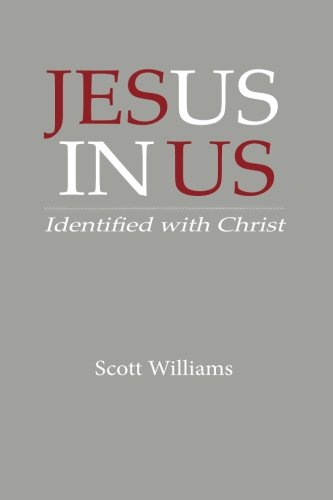 Jesus In Us: Identified With Christ (1478250852) by Scott Williams