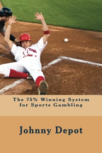 The 75% Winning System for Sports Gambling: Depot, Johnny