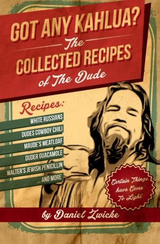 9781478252658: Got Any Kahlua: Collected Recipes of The Dude