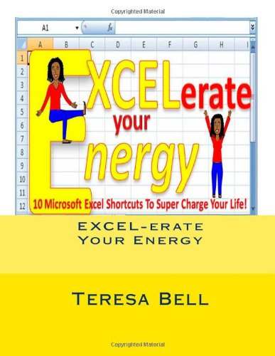 9781478253228: EXCEL-erate Your Energy!: 10 Microsoft Excel Tips to Super Charge Your Life.