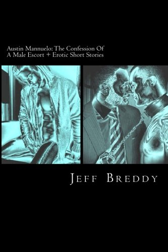 9781478254270: Austin Mannuelo: The Confession Of A Male Escort + Erotic Short Stories
