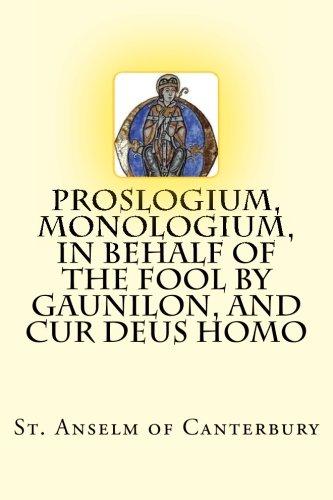 Proslogium, Monologium, In Behalf of the Fool by Gaunilon, and Cur Deus Homo: of Canterbury, St. ...