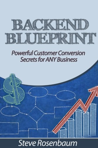 9781478256281: Back End Blueprint: Powerful Customer Conversion Secrets for ANY Business