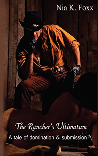 The Rancher's Ultimatum: A tale of domination and submission: Nia K. Foxx