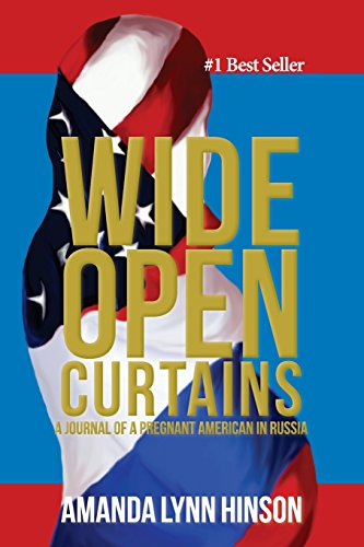Wide Open Curtains: A Journal of a Pregnant American in Russia: Hinson, Amanda Lynn {Author and ...