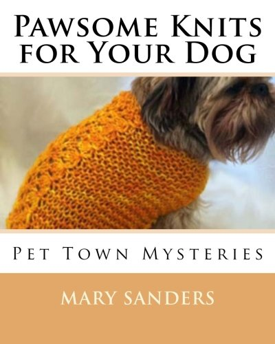 9781478259862: Pawsome Knits for Your Dog: Pet Town Mysteries: Volume 1