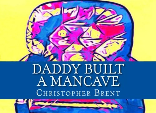 9781478259916: Daddy Built a Mancave (Volume 1)