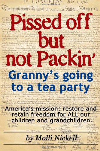 9781478259985: Pissed off but not Packin'--Granny's going to a tea party: America's mission: restore and retain freedom for ALL our children and grandchildren