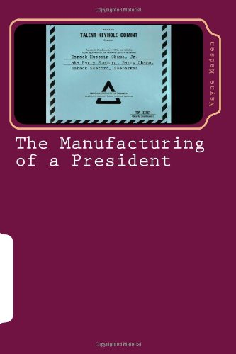 9781478260646: The Manufacturing of a President: The CIA's Insertion of Barack H. Obama, Jr. into the White House