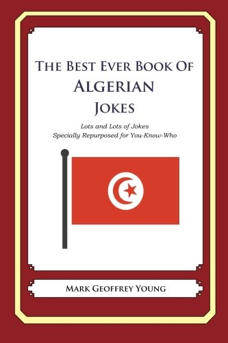 9781478261902: The Best Ever Book of Algerian Jokes: Lots and Lots of Jokes Specially Repurposed for You-Know-Who