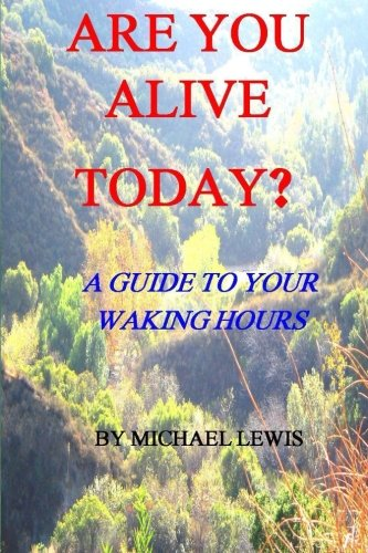 Are You Alive Today? A Guide To Your Waking Hours: Michael Lewis