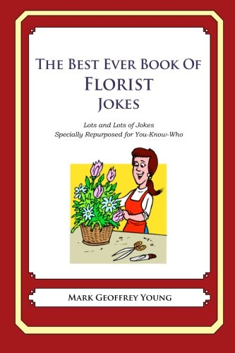 9781478264835: The Best Ever Book of Florist Jokes: Lots and Lots of Jokes Specially Repurposed for You-Know-Who