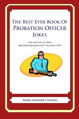 9781478264996: The Best Ever Book of Probation Officer Jokes: Lots and Lots of Jokes Specially Repurposed for You-Know-Who