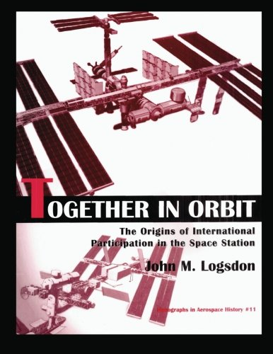 9781478266617: Together in Orbit: The origins of International Participation in the Space Station