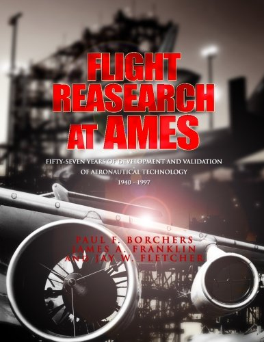 Flight Research at Ames: Fifty-Seven Years of: Paul F Borchers,