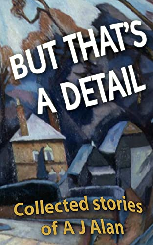 9781478268413: But That's A Detail: Collected stories of A J Alan