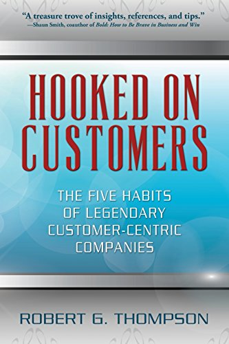 9781478271512: Hooked On Customers: The Five Habits of Legendary Customer-Centric Companies