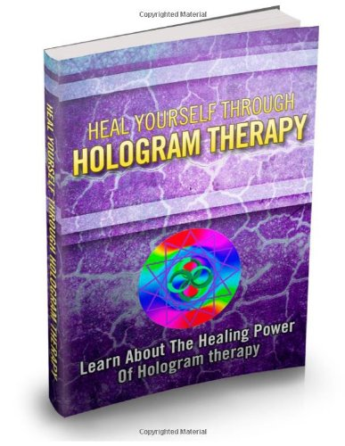 9781478271987: Heal Yourself Through Hologram Therapy: Learn About The Healing Power Of Hologram Therapy