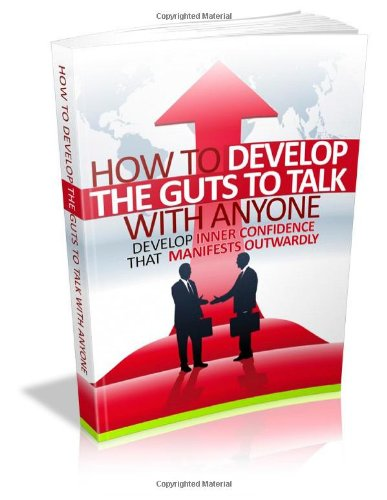 9781478272106: How To Develop The Guts To Talk With Anyone: Develop Inner Confidence That Manifests Outwardly