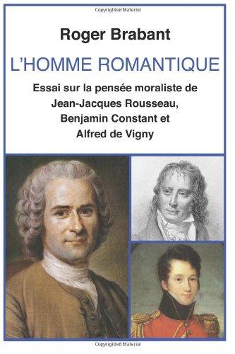 9781478272557: L'Homme Romantique: Essai sur la pensée moraliste de Jean-Jacques Rousseau, Benjamin Constant et Alfred de Vigny (French Edition)