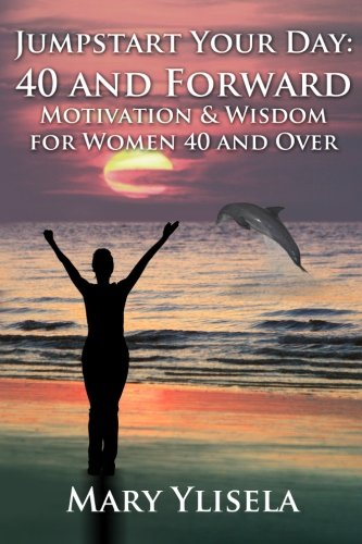 9781478274209: Jumpstart Your Day: 40 and Forward: Motivation & Wisdom for Women 40 and Over